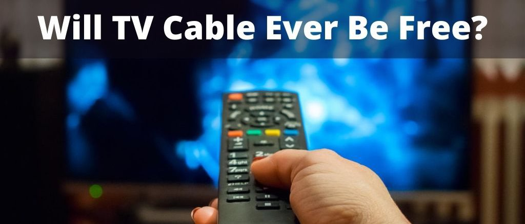 Will TV Cable Ever Be Free